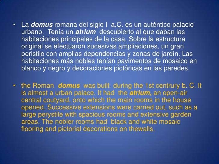 La domus romana del siglo I  a.C. es un auténtico palacio urbano.  Tenía un atrium  descubierto al que daban las habitacio...