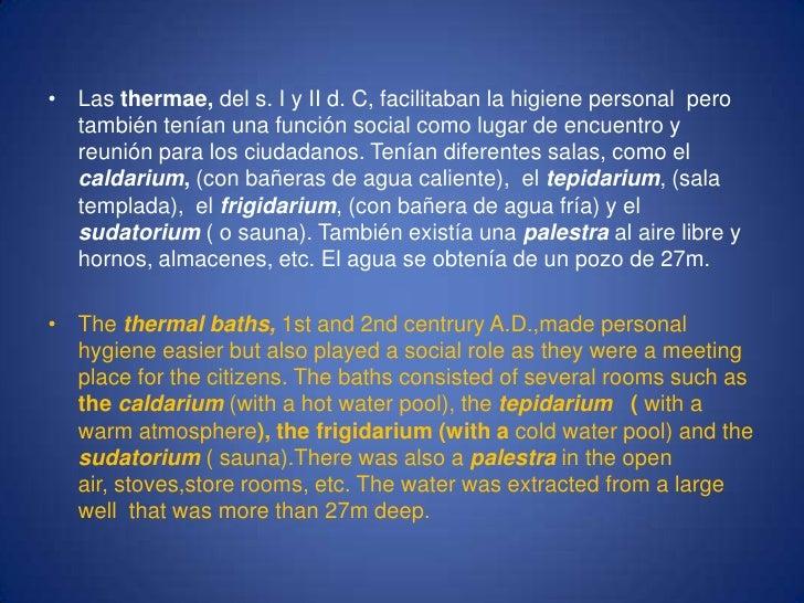 Las thermae, del s. I y II d. C, facilitaban la higiene personal  pero también tenían una función social como lugar de enc...
