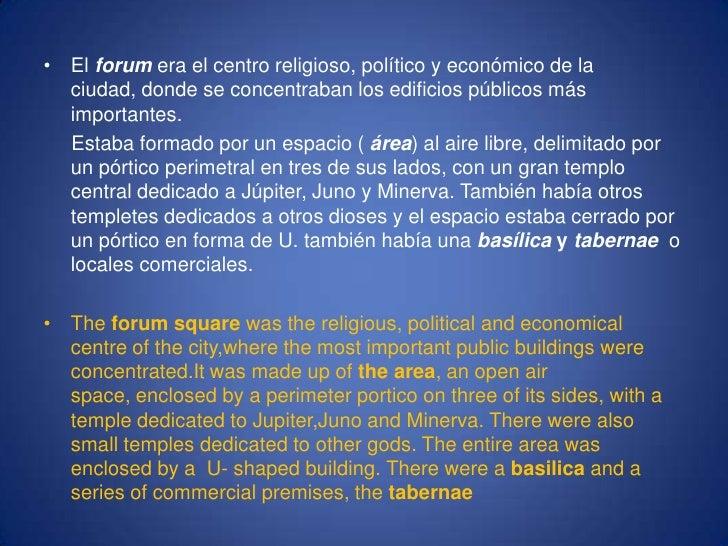 El forumera el centro religioso, político y económico de la ciudad, donde se concentraban los edificios públicos más impor...