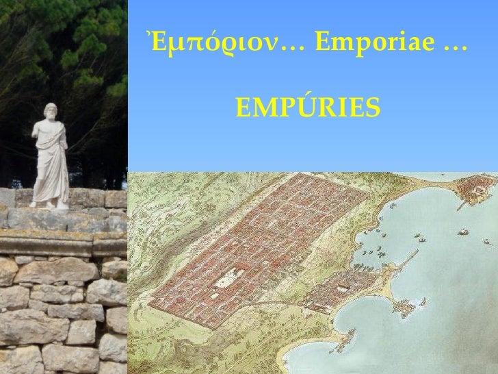 Ἐμπόριον… Emporiae …       EMPÚRIES