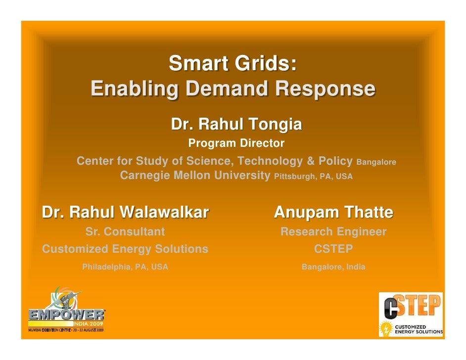 Smart Grids:        Enabling Demand Response                               Dr. Rahul Tongia                          Progr...