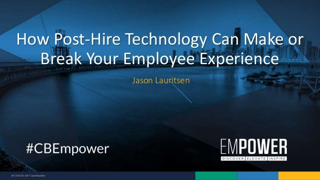 9/7/2017 © 2017 CareerBuilder Jason Lauritsen How Post-Hire Technology Can Make or Break Your Employee Experience