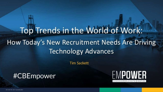 9/7/2017 © 2017 CareerBuilder Tim Sackett Top Trends in the World of Work: How Today's New Recruitment Needs Are Driving T...