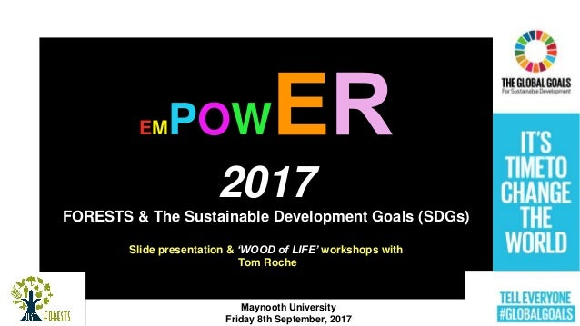 EMPOW 2017 FORESTS & The Sustainable Development Goals (SDGs) Slide presentation & 'WOOD of LIFE' workshops with Tom Roche...