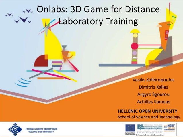 Onlabs: 3D Game for Distance Laboratory Training Vasilis Zafeiropoulos Dimitris Kalles Argyro Sgourou Achilles Kameas HELL...