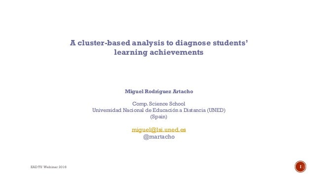 A cluster-based analysis to diagnose students' learning achievements Miguel Rodríguez Artacho Comp. Science School Univers...