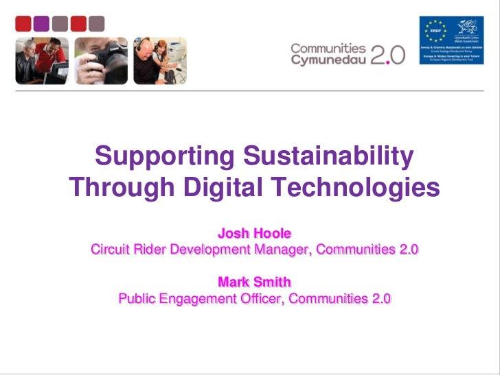 Supporting SustainabilityThrough Digital Technologies                      Josh Hoole Circuit Rider Development Manager, C...