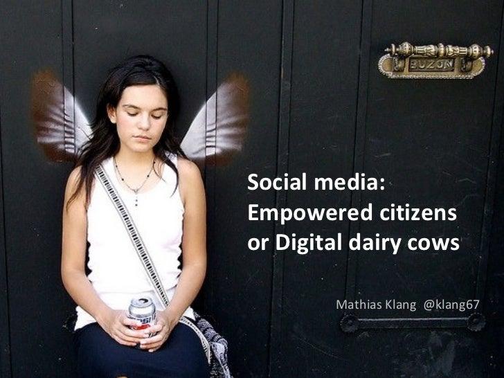 Social media:Empowered citizensor Digital dairy cows        Mathias Klang @klang67
