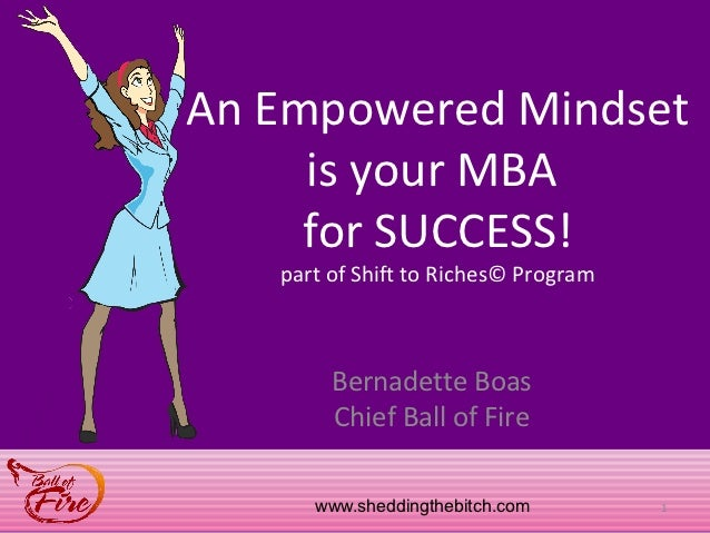 An Empowered Mindset     is your MBA     for SUCCESS!   part of Shift to Riches© Program        Bernadette Boas        Chi...