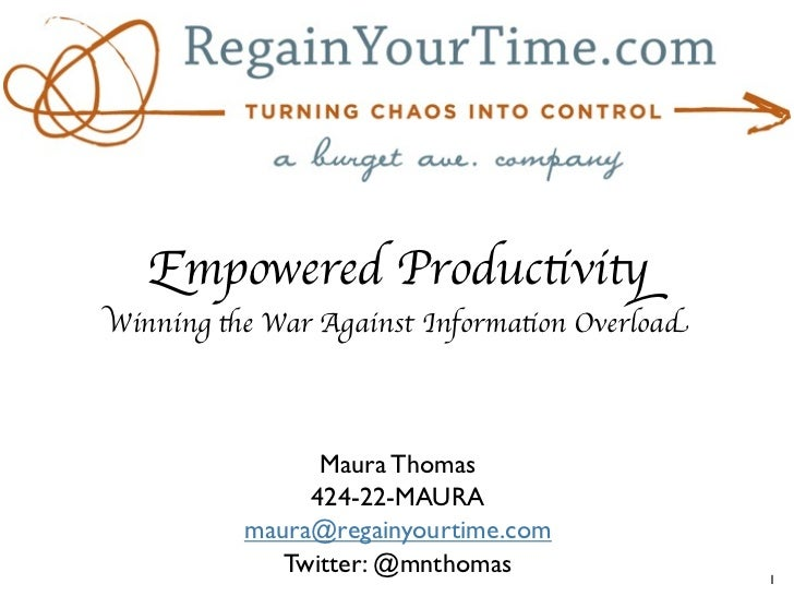 Empowered ProductivityWinning the War Against Information Overload                Maura Thomas               424-22-MAURA ...