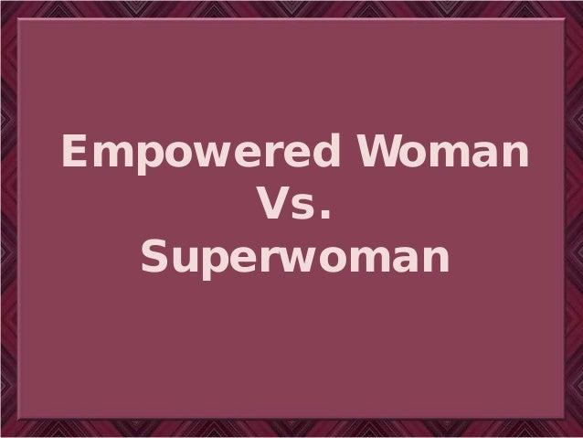 Empowered Woman Vs. Superwoman