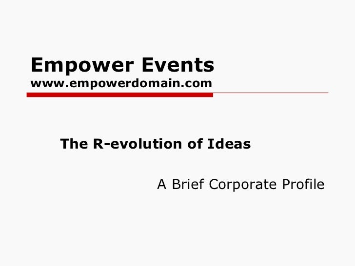 Empower Events www.empowerdomain.com The R-evolution of Ideas A Brief Corporate Profile