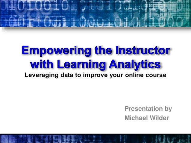 Leveraging data to improve your online course  Presentation by Michael Wilder