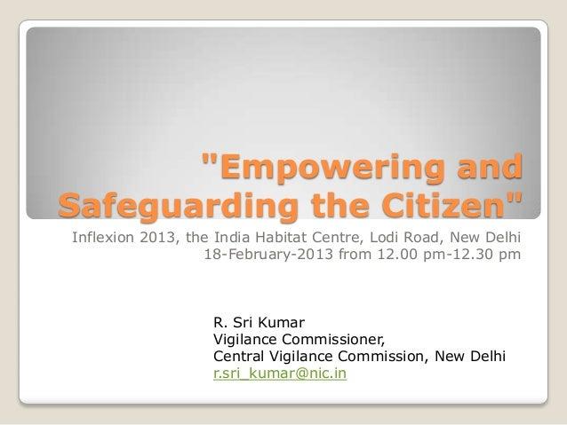 """Empowering andSafeguarding the Citizen""Inflexion 2013, the India Habitat Centre, Lodi Road, New Delhi                  18..."