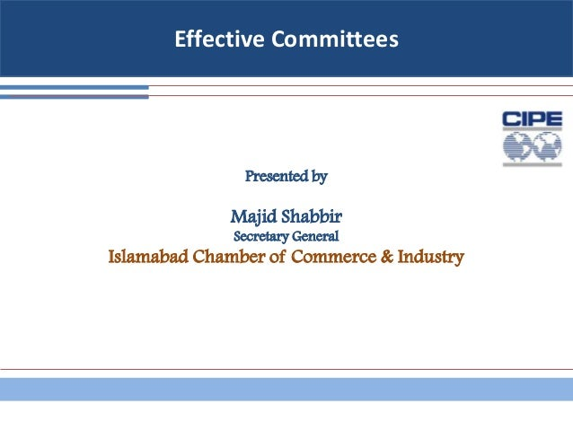 Effective Committees Presented by Majid Shabbir Secretary General Islamabad Chamber of Commerce & Industry