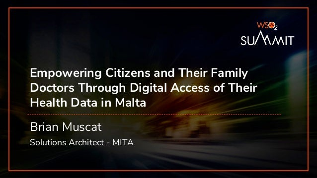 Empowering Citizens and Their Family Doctors Through Digital Access of Their Health Data in Malta Brian Muscat Solutions A...