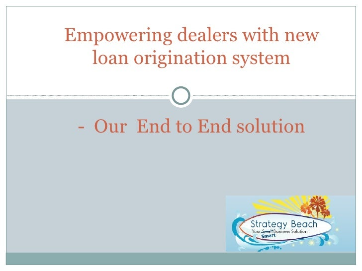 Empowering dealers with new loan origination system -  Our  End to End solution