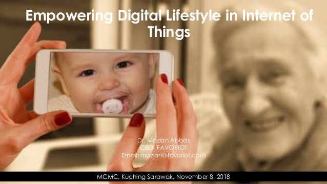 favoriot Dr. Mazlan Abbas CEO, FAVORIOT Email: mazlan@favoriot.com MCMC, Kuching Sarawak, November 8, 2018 Empowering Digi...