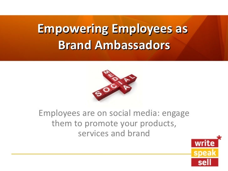 Empowering Employees as  Brand AmbassadorsEmployees are on social media: engage  them to promote your products,        ser...