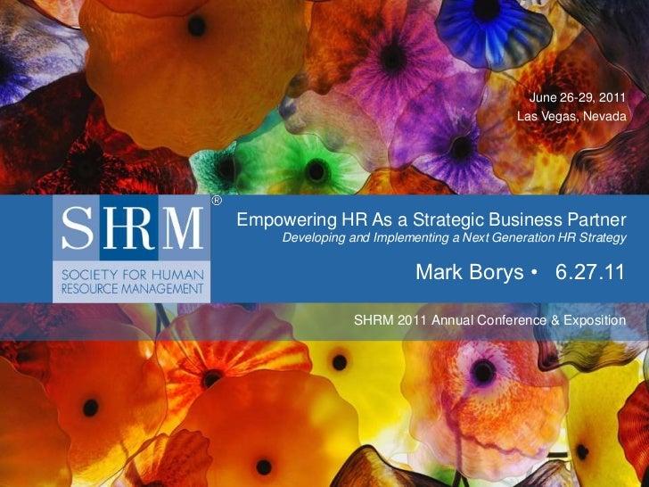 June 26-29, 2011<br />Las Vegas, Nevada<br />Empowering HR As a Strategic Business PartnerDeveloping an...