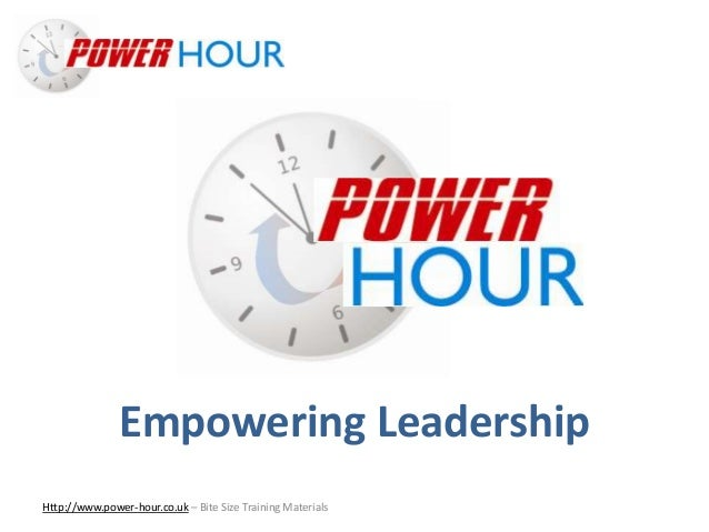 Empowering Leadership Http://www.power-hour.co.uk – Bite Size Training Materials Empowering Leadership
