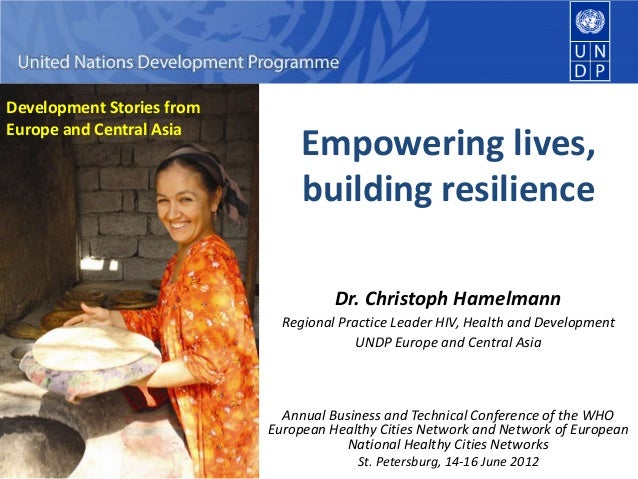 Empowering lives, building resilience Dr. Christoph Hamelmann Regional Practice Leader HIV, Health and Development UNDP Eu...