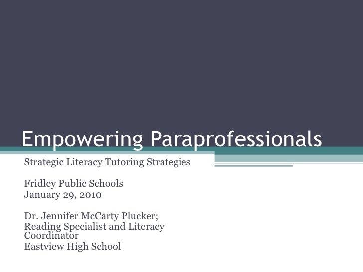 Empowering Paraprofessionals  Strategic Literacy Tutoring Strategies Fridley Public Schools January 29, 2010 Dr. Jennifer ...