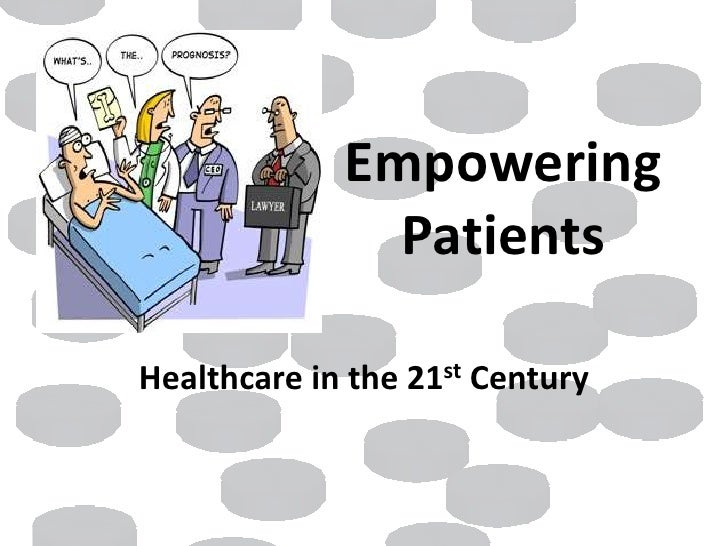 Empowering Patients<br />Healthcare in the 21st Century<br />