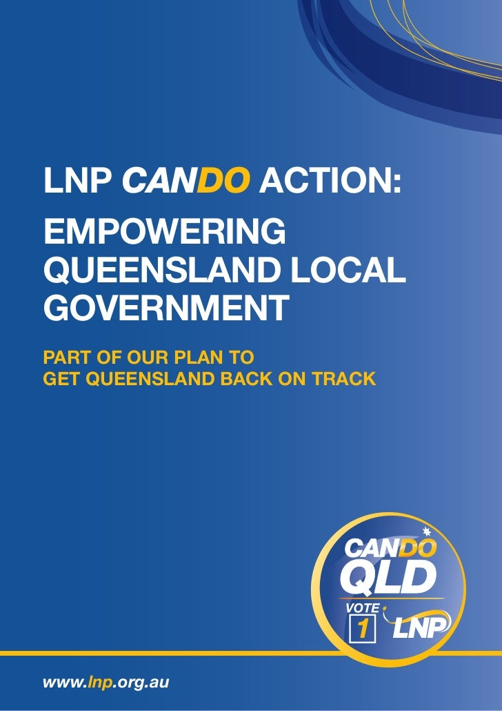 LNP CANDO ACTION:EMPOWERINGQUEENSLAND LOCALGOVERNMENTPART OF OUR PLAN TOGET QUEENSLAND BACK ON TRACKwww.lnp.org.au