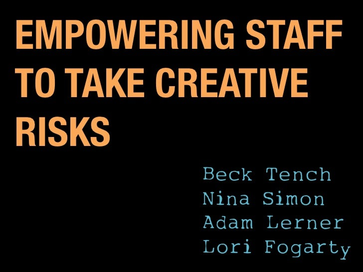 Empowering staff to take creative risks<br />Beck Tench<br />Nina Simon<br />Adam Lerner<br />Lori Fogarty<br />