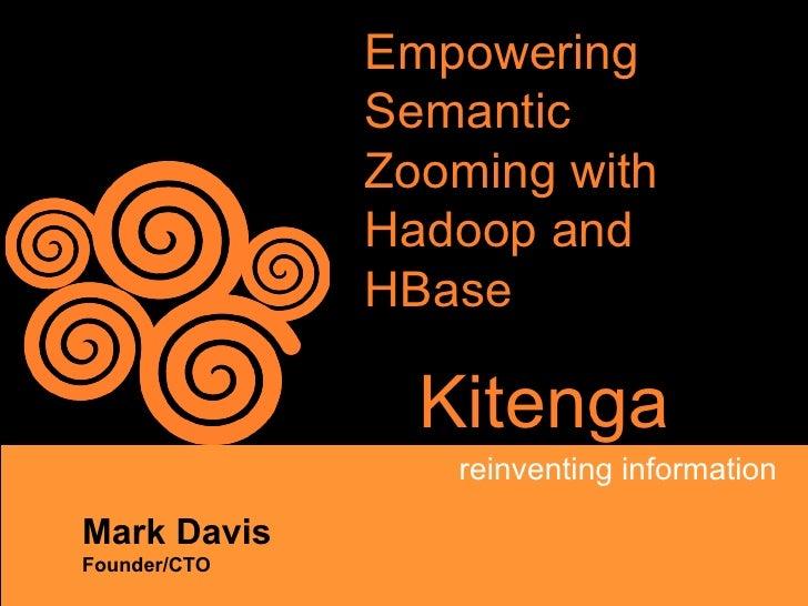 Empowering              Semantic              Zooming with              Hadoop and              HBase                Kiten...