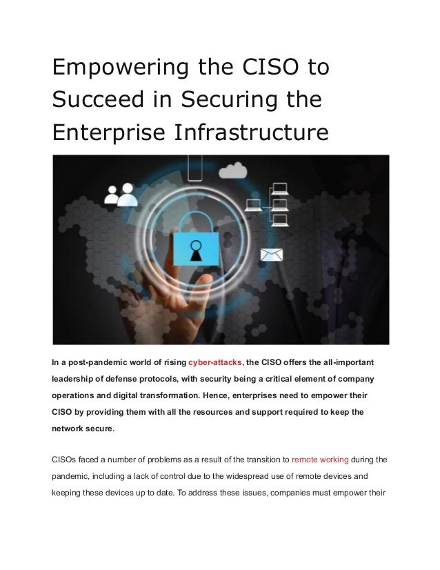 Empowering the CISO to Succeed in Securing the Enterprise Infrastructure In a post-pandemic world of rising cyber-attacks,...