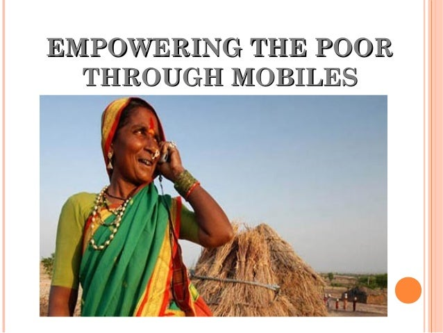 EMPOWERING THE POOR  THROUGH MOBILES
