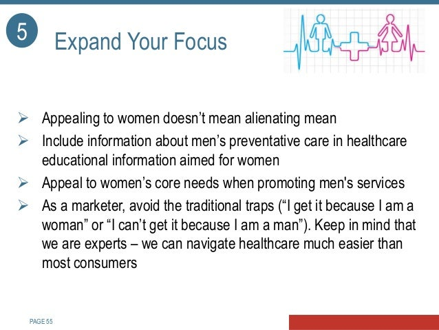 PAGE 56 Consider Appealing to Women in Marketing Men's Services • Prostate Clinic in California created marketing material...