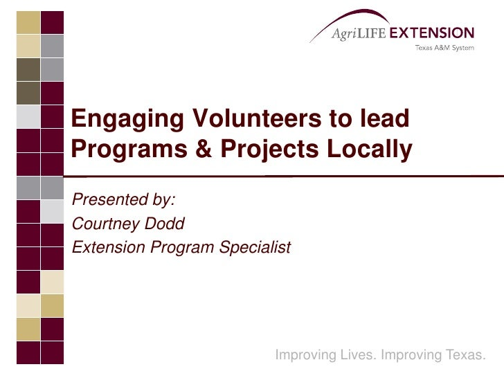 Engaging Volunteers to lead Programs & Projects Locally<br />Presented by:<br />Courtney Dodd<br />Extension Program Speci...