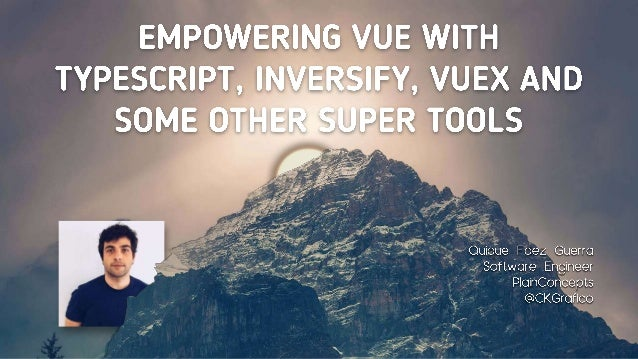 Empowering Vue with Typescript, Inversify, Vuex and some other super tools Slide 1