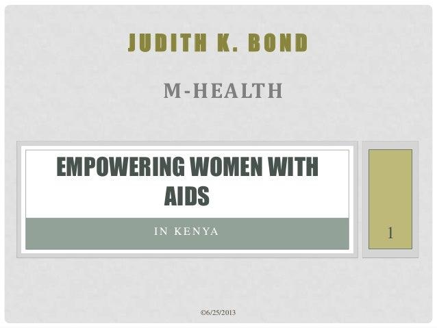 JUDITH K. BOND  M-HEALTH  EMPOWERING WOMEN WITH AIDS I N K E N YA  ©6/25/2013  1