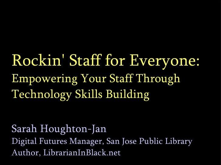 Rockin' Staff for Everyone: Empowering Your Staff Through Technology Skills Building Sarah Houghton-Jan Digital Futures Ma...