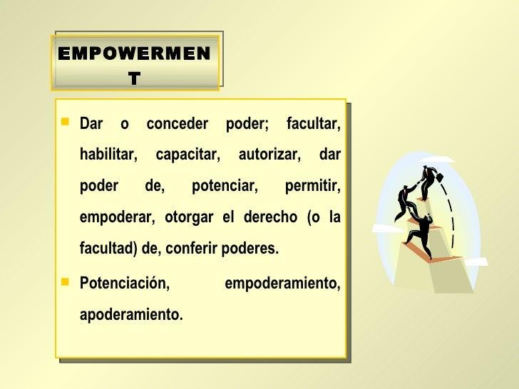 <ul><li>Dar o conceder poder; facultar, habilitar, capacitar, autorizar, dar poder de, potenciar, permitir, empoderar, oto...