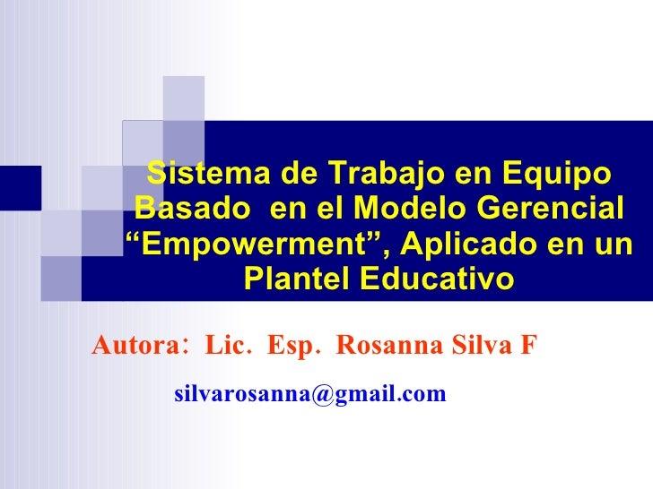 Autora:  Lic.  Esp.  Rosanna Silva F   silvarosanna@gmail.com  Sistema de Trabajo en Equipo Basado  en el Modelo Gerencial...