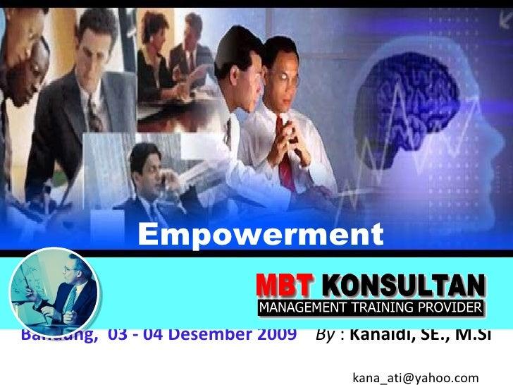 Empowerment Bandung,  03 - 04 Desember 2009   By  :  Kanaidi, SE., M.Si    [email_address]
