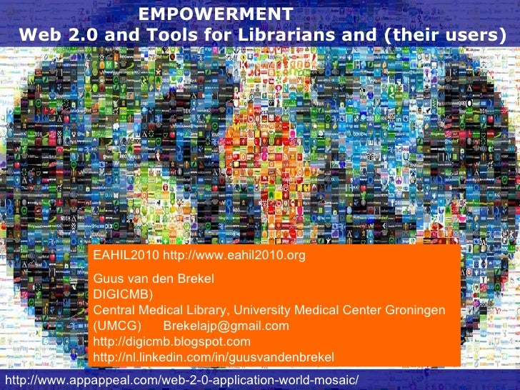 EMPOWERMENT  Web 2.0 and Tools for Librarians and (their users) http:// www.appappeal.com / web-2-0-application-world-mosa...