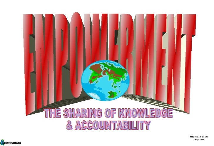EMPOWERMENT THE SHARING OF KNOWLEDGE & ACCOUNTABILITY Mauro A. Calcaño May 1998