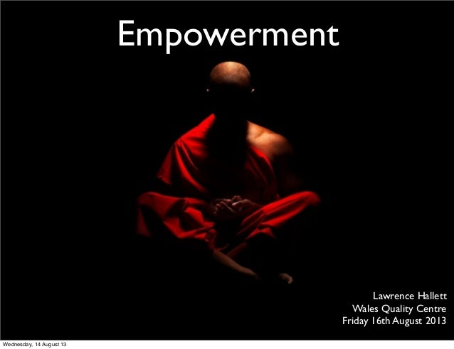 Empowerment Lawrence Hallett Wales Quality Centre Friday 16th August 2013 Wednesday, 14 August 13