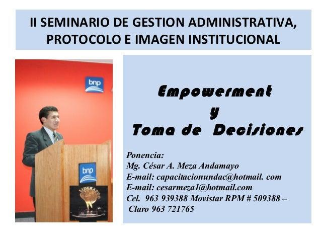 II SEMINARIO DE GESTION ADMINISTRATIVA,    PROTOCOLO E IMAGEN INSTITUCIONAL                 Empowerment                   ...