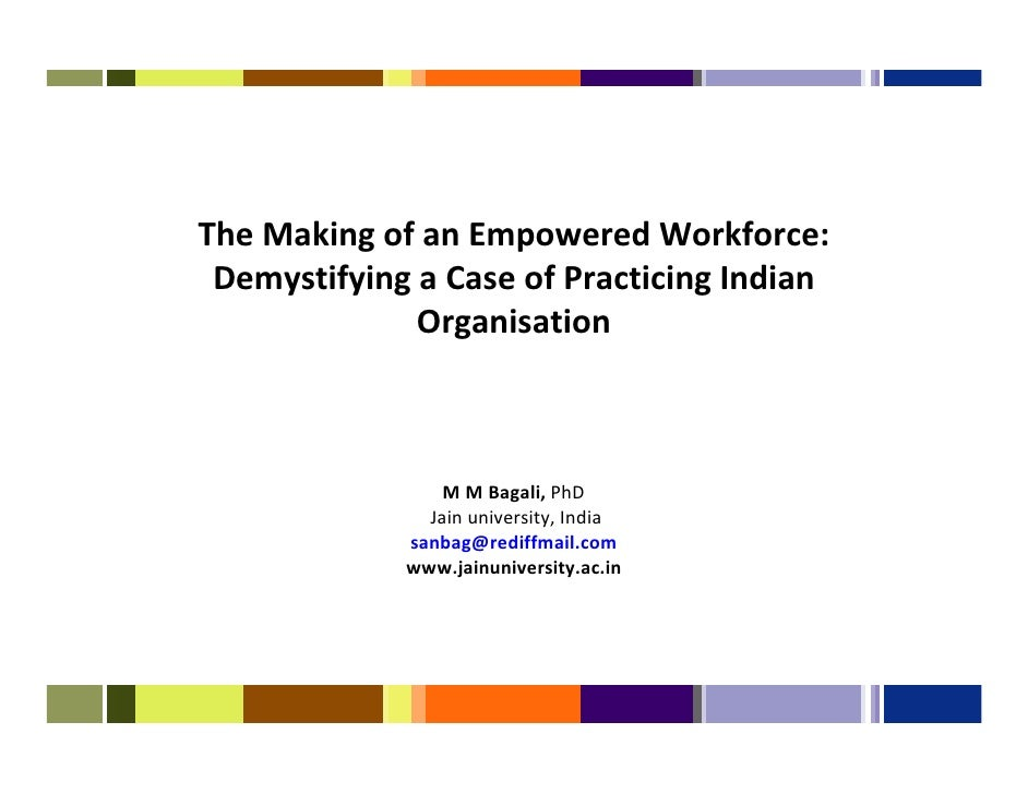 The Making of an Empowered Workforce: Demystifying a Case of Practicing Indian              Organisation                 M...