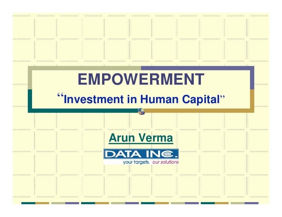 "EMPOWERMENT ""Investment in Human Capital""          Arun Verma          DATA Inc."