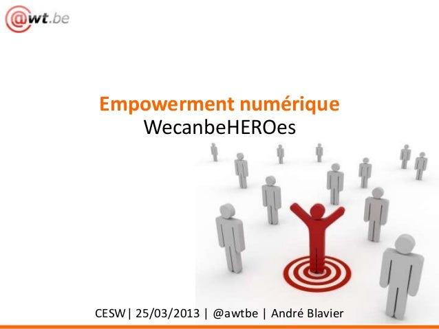 Empowerment numérique   WecanbeHEROesCESW| 25/03/2013 | @awtbe | André Blavier