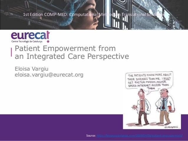 Patient Empowerment from an Integrated Care Perspective Eloisa Vargiu eloisa.vargiu@eurecat.org Source: https://biopsy.wor...
