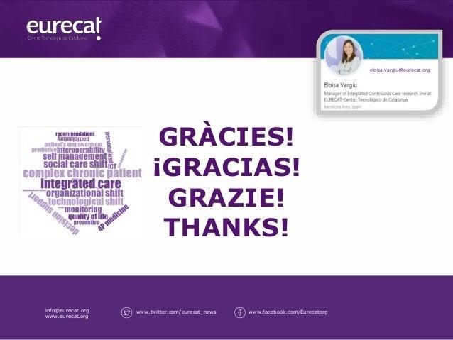 GRÀCIES! ¡GRACIAS! GRAZIE! THANKS! info@eurecat.org www.eurecat.org www.twitter.com/eurecat_news www.facebook.com/Eurecato...